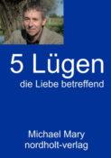 Michael Mary Bücher: 5 Lügen, die Liebe betreffend.