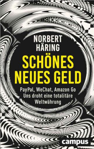 Bargeld abschaffen - droht uns mit Libra, Amazon Go & PayPal die totalitäre Weltwährung? Ja, sagt Norbert Häring in: Schönes, neues Geld.